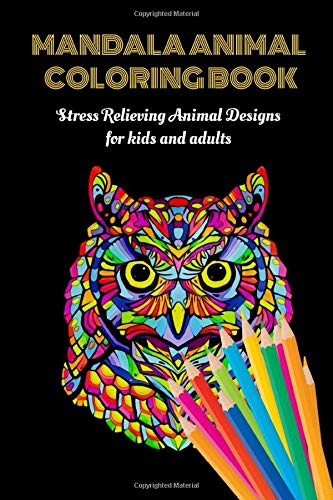 MANDALA ANIMAL COLORING BOOK STRESS RELIEVING ANIMAL DESIGNS FOR KIDS AND ADULTS: GREAT GIFT FOR KIDS AND ADULTS
