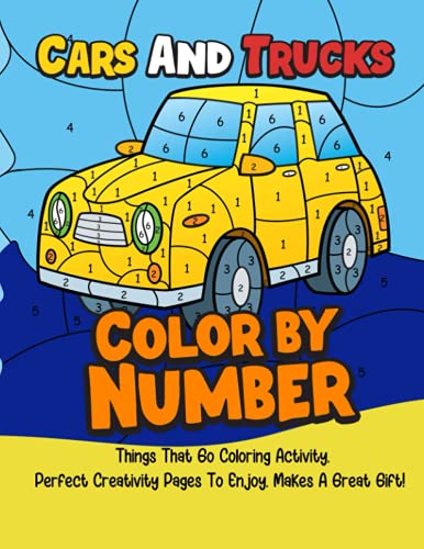 Cars And Trucks Color By Number: Things That Go Coloring Activity, Perfect Creativity Pages To Enjoy, Makes A Great Gift!